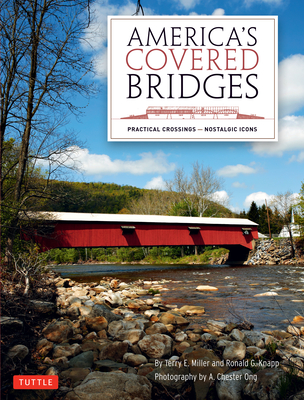 America's Covered Bridges: Practical Crossings - Nostalgic Icons - Miller, Terry E, and Knapp, Ronald G, and Ong, A Chester (Photographer)