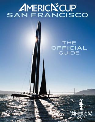 America's Cup San Francisco: The Official Guide - Livingston, Kimball, and Vaughan, Roger (Foreword by), and Green, Sharon (Photographer)