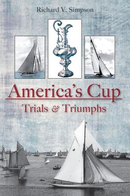 America's Cup: Trials & Triumphs - Simpson, Richard V