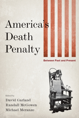 America's Death Penalty: Between Past and Present - Garland, David (Editor), and McGowen, Randall (Editor), and Meranze, Michael (Editor)