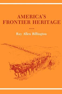 America's Frontier Heritage - Billington, Ray Allen, and Cronon, William (Editor), and Lamar, Howard R (Editor)