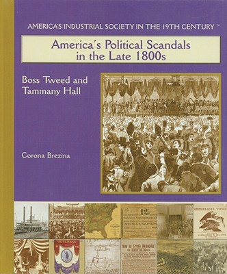 America's Political Scandals in the Late 1800s: Boss Tweed and Tammany Hall - Brezina, Corona, and Beyer, Mark