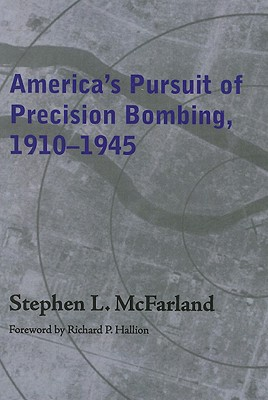 America's Pursuit of Precision Bombing, 1910-1945 - McFarland, Stephen L, and Hallion, Richard P (Introduction by)