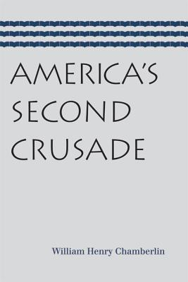 America's Second Crusade - Chamberlin, William Henry