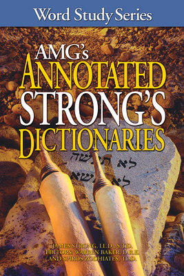 AMG's Annotated Strong's Dictionaries - Strongs, James, and Zodhiates, Spiros, Dr., and Baker, Warren, Dr.