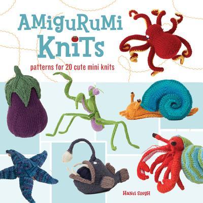 Amigurumi Knits: Patterns for 20 Cute Mini Knits - Singh, Hansi