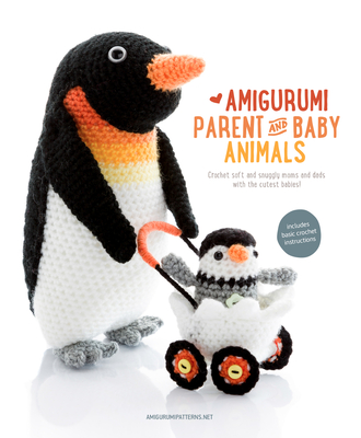 Amigurumi Parent and Baby Animals: Crochet Soft and Snuggly Moms and Dads with the Cutest Babies! - Amigurumipatterns.net