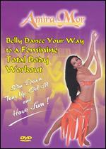 Amira Mor: Belly Dance Your Way to a Feminine Total Body Workout