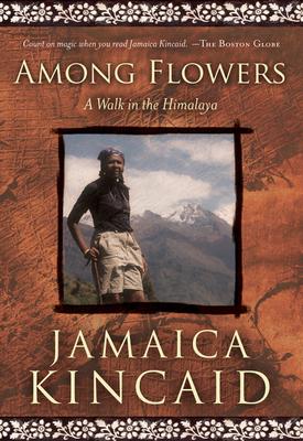 Among Flowers: A Walk in the Himalaya - Kincaid, Jamaica