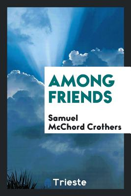 Among Friends - Crothers, Samuel McChord