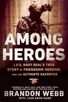 Among Heroes: A U.S. Navy SEAL's True Story of Friendship, Heroism, and the Ultimate Sacrifice - Webb, Brandon, and Mann, John David