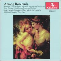 Among Rosebuds - Ann Marie Morgan (bass viol); Ann Marie Morgan (vocals); Daniel Rippe (viola da gamba); William Simms (theorbo)