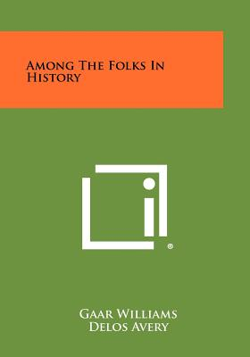 Among the Folks in History - Williams, Gaar, and Avery, Delos (Foreword by)