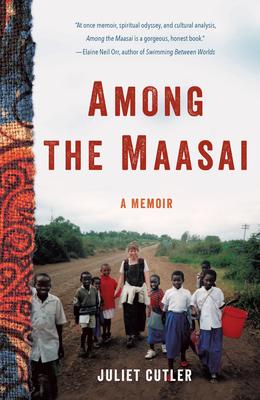 Among the Maasai: A Memoir - Cutler, Juliet