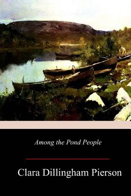 Among the Pond People - Pierson, Clara Dillingham