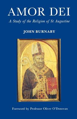 Amor Dei: The Religion of St. Augustine - Burnaby, John