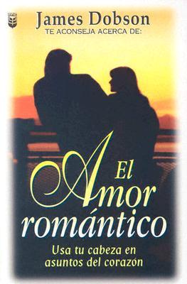 Amor Romantico, El - Dobson, James C, Dr., Ph.D.