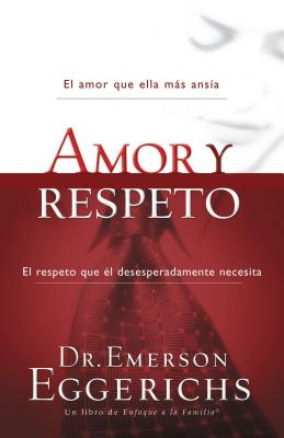 Amor y Respeto - Eggerichs, Emerson, Dr., PhD