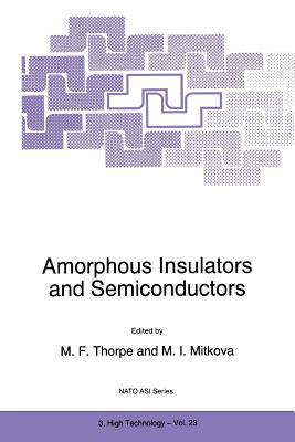 Amorphous Insulators and Semiconductors - Thorpe, M. F. (Editor), and Mitkova, M. I. (Editor)