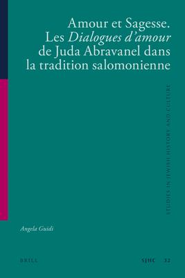 Amour Et Sagesse. Les Dialogues D'Amour de Juda Abravanel Dans La Tradition Salomonienne - Guidi, Angela