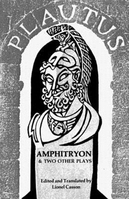 Amphitryon & Two Other Plays - Plautus, Titus Maccius, and Casson, Lionel, Professor (Editor)