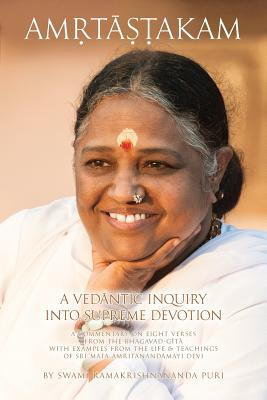 Amritashtakam: A Vedantic Inquiry Into Supreme Devotion - Swami Ramakrishnananda Puri, and Amma, and Sri Mata Amritanandamayi Devi
