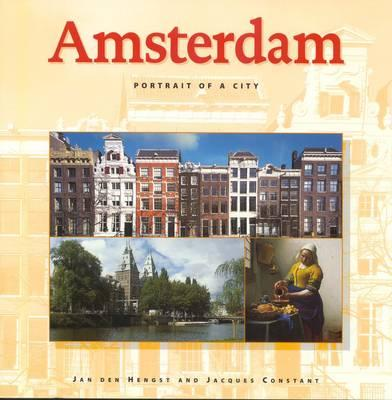 Amsterdam: Portrait of an Exceptional City - Constant, Jacques G, and Den Hengst, Jan (Photographer)