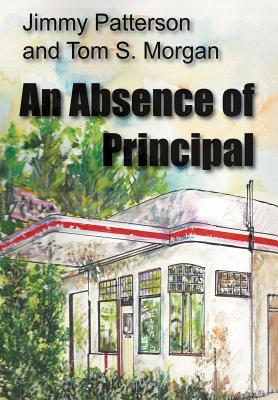 An Absence of Principal - Patterson, Jimmy, and Morgan, Tom S