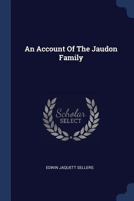 An Account of the Jaudon Family - Sellers, Edwin Jaquett
