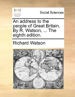 An Address to the People of Great Britain. by R. Watson, ... the Eighth Edition. - Watson, Richard