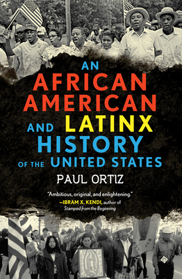 An African American and Latinx History of the United States - Ortiz, Paul