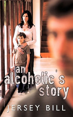 An Alcoholic's Story - Jersey Bill, Bill