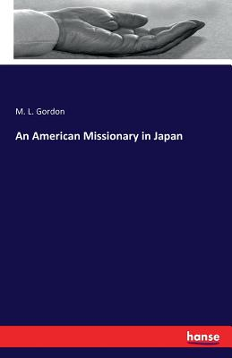 An American Missionary in Japan - Gordon, M L