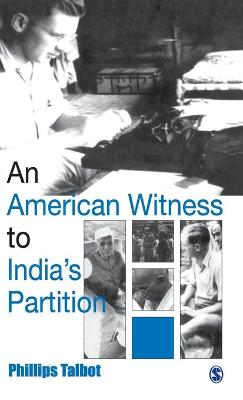 An American Witness to India's Partition - Talbot, Phillip