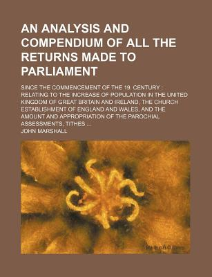 An Analysis and Compendium of All the Returns Made to Parliament; Since the Commencement of the 19. Century: Relating to the Increase of Population I - Marshall, John