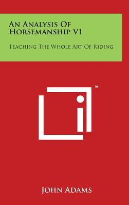 An Analysis of Horsemanship V1: Teaching the Whole Art of Riding - Adams, John