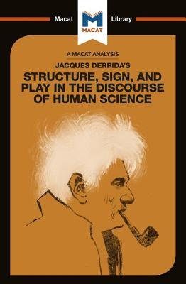 An Analysis of Jacques Derrida's Structure, Sign, and Play in the Discourse of the Human Sciences - Smith-Laing, Tim