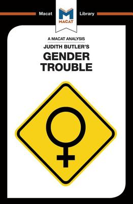 An Analysis of Judith Butler's Gender Trouble - Smith-Laing, Tim