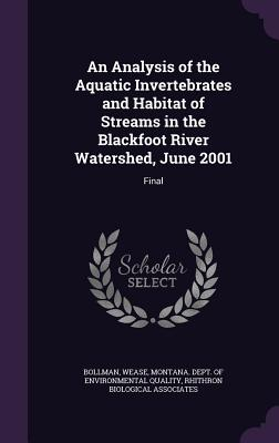 An Analysis of the Aquatic Invertebrates and Habitat of Streams in the Blackfoot River Watershed, June 2001: Final - Bollman, Wease, and Associates, Rhithron Biological, and Montana Dept of Environmental Quality (Creator)