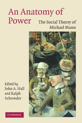 An Anatomy of Power: The Social Theory of Michael Mann - Hall, John A (Editor), and Schroeder, Ralph (Editor)