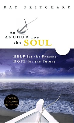 An Anchor for the Soul: Help for the Present, Hope for the Future - Pritchard, Ray