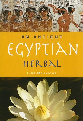 An Ancient Egyptian Herbal - Manniche, Lise, Professor