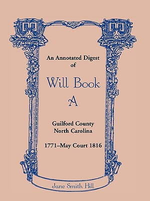 An Annotated Digest of Will Book a Guilford County, North Carolina, 1771-May Court 1816 - Hill, Jane Smith