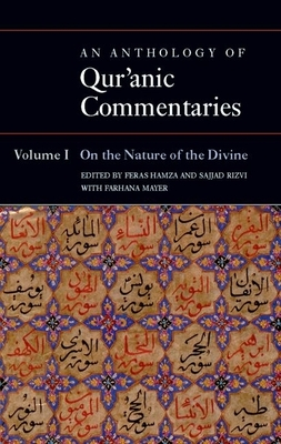 An Anthology of Qur'anic Commentaries: Volume 1: On the Nature of the Divine - Hamza, Feras (Editor), and Rizvi, Sajjad (Editor), and Mayer, Farhana (Editor)