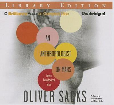An Anthropologist on Mars: Seven Paradoxical Tales - Sacks, Oliver (Read by), and Davis, Jonathan (Read by)