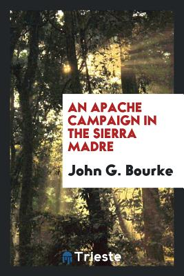 An Apache Campaign in the Sierra Madre - Bourke, John G
