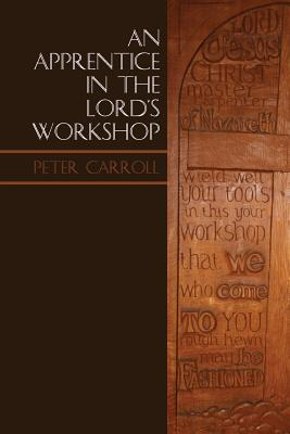 An Apprentice in the Lord's Workshop: The Establishment of Letton Hall as a Christian Centre - Carroll, Peter, Professor, MD