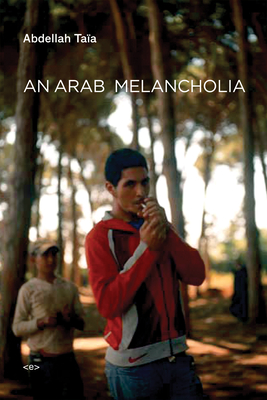 An Arab Melancholia - Taia, Abdellah, and Stock, Frank (Translated by)