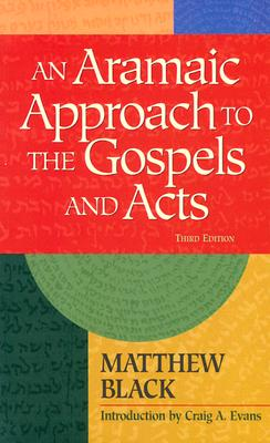 An Aramaic Approach to the Gospels and Acts - Black, Matthew, Ph.D., and Alexander, Patrick H (Editor), and Evans, Craig A (Introduction by)