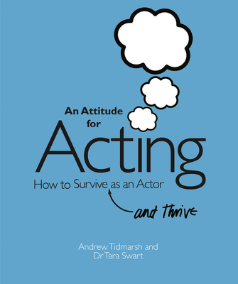 An Attitude for Acting: How to Survive (and Thrive) as an Actor - Tidmarsh, Andrew